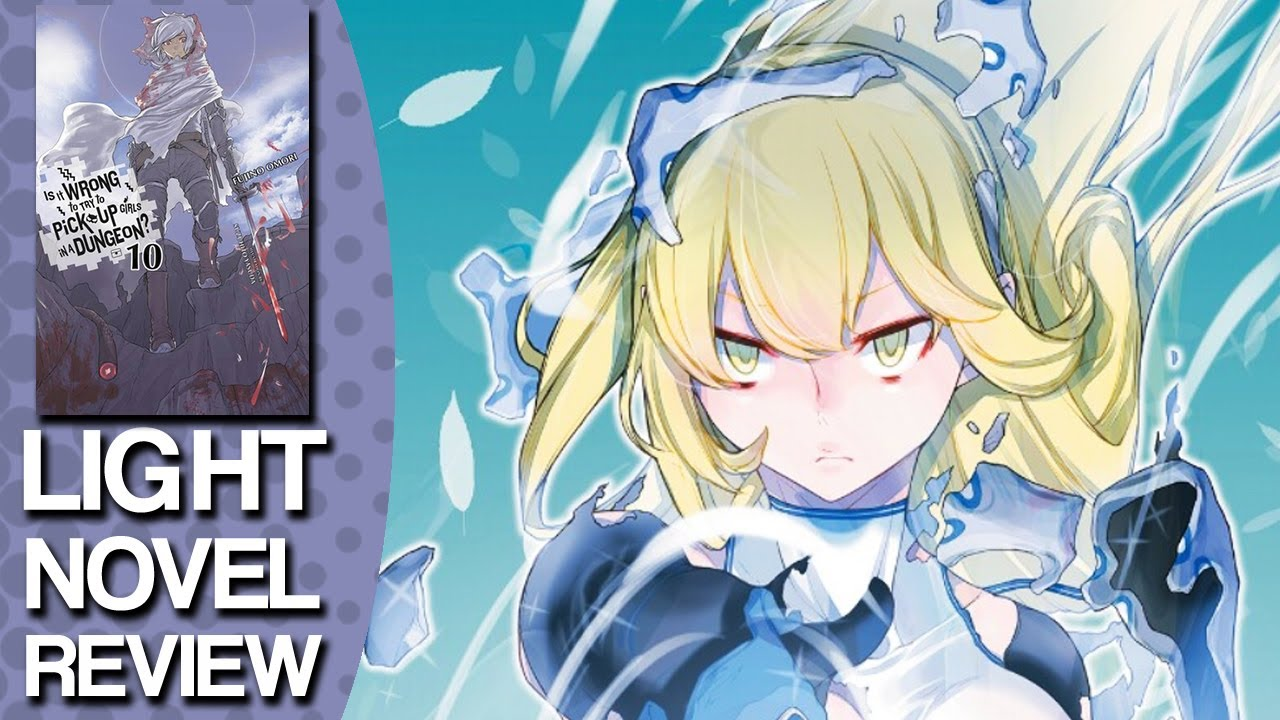 Is it Wrong to Try to Pick-Up Girls in a Dungeon Volume 10 Light Novel  Review