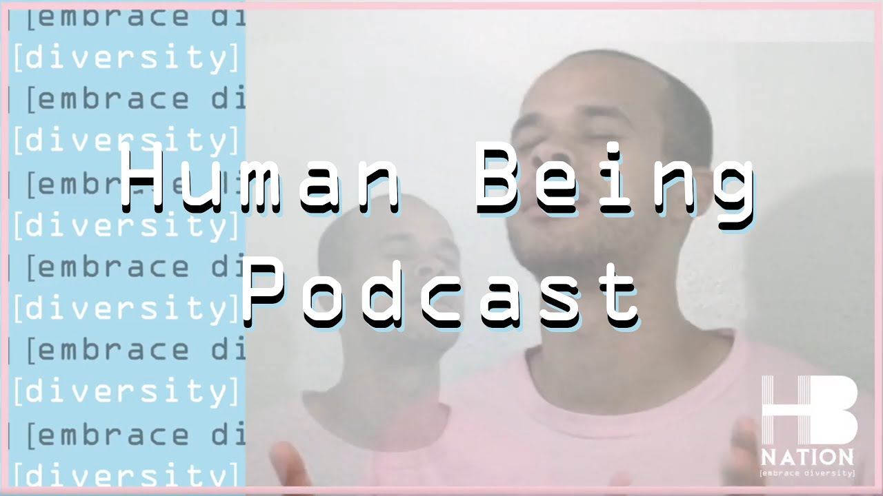 Human Being Podcast, Presented by HB Nation
