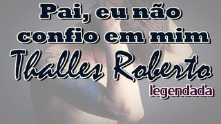 Thalles Roberto - Pai, eu não confio em mim (legendada) lançamento 2013