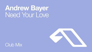 Andrew Bayer - Need Your Love (Club Mix)