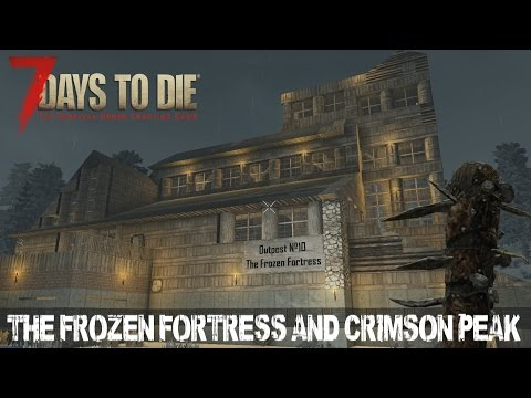 7 Days To Die (Alpha 15) - The Frozen Fortress and Crimson Peak