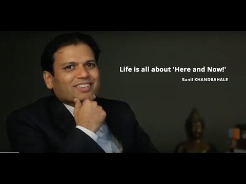 Life is all about 'Here and Now!' - Sunil KHANDBAHALE