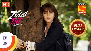 Ziddi Dil Maane Na -Ep 29 - Full Episode- Monami Misses Sid - 7th October, 2021 -ज़िद्दी दिल माने ना