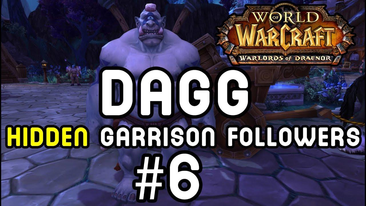 Dagg hidden garrison followers 6 warlords of draenor youtube