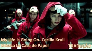 My life is going on - Cecilia Krull (tradução) La casa de papel