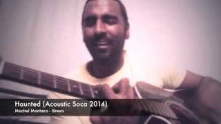 Haunted - Machel Montano - Streets (Acoustic Soca 2014)