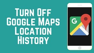 How to Turn Off Google Maps Location History on iOS/Android
