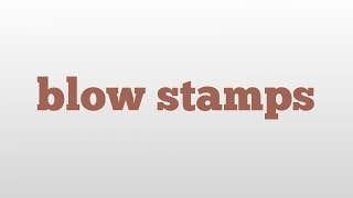 blow stamps meaning and pronunciation