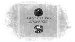 Ed Sheeran - Shape Of You ( Dj Blade Remix )