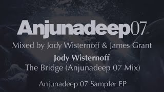 Jody Wisternoff  - The Bridge (Anjunadeep 07 Mix) - Anjunadeep 07 Sampler