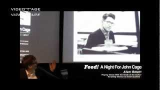 Feed! A Night For John Cage | TALK: Scripting Chance in Event Systems - by Alan Smart PART 1