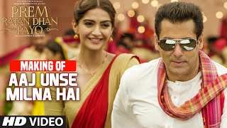 making of aaj unse milna hai video song prem ratan dhan payo salman khan sonam kapoor