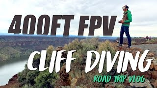 400FT CLIFF DIVING - FPV ROAD TRIP