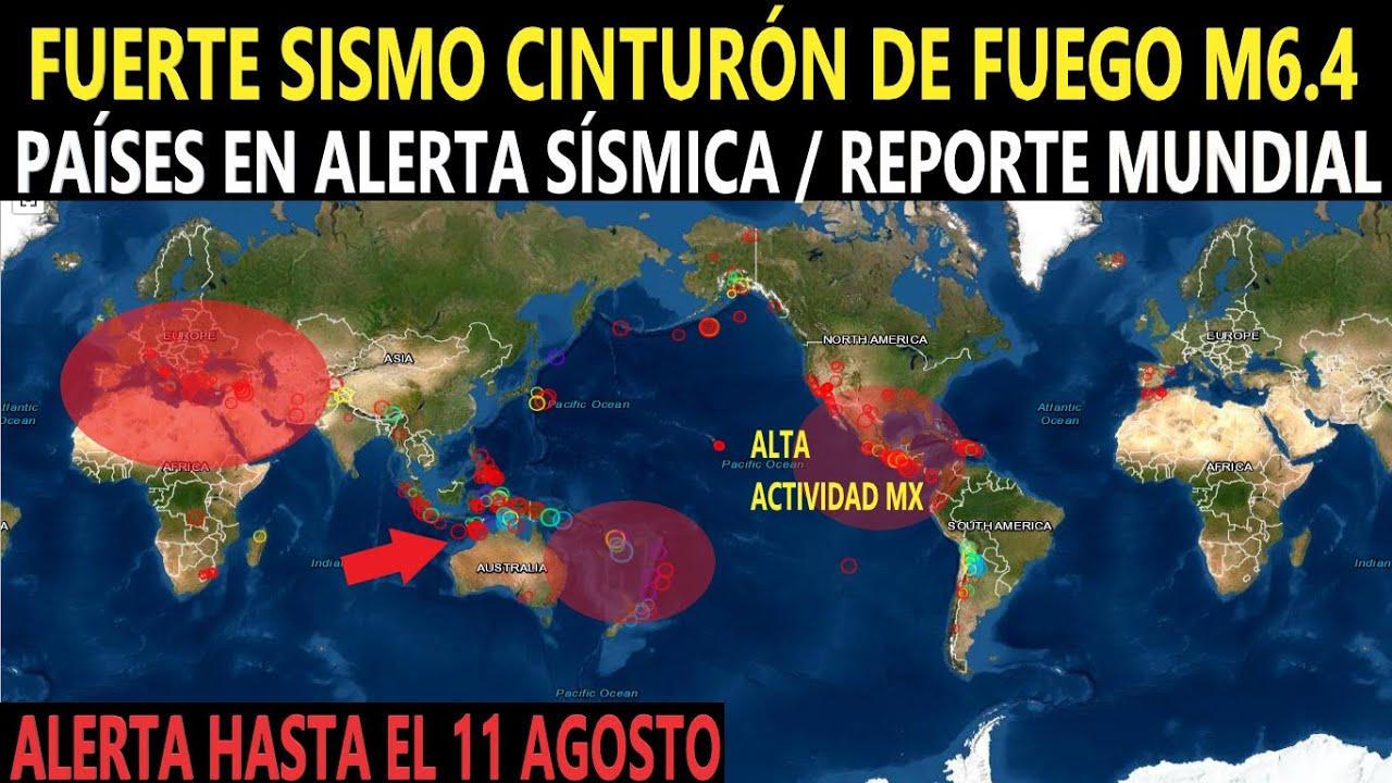 Fuerte Sismo Cinturón de Fuego M6.4 / Alta Actividad Sísmica MX / Países en Alerta / Reporte Mundial
