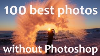 100 Best Photos Ever Taken Without Photoshop