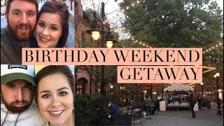 BIRTHDAY WEEKEND VLOG
