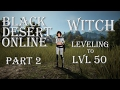 """Black Desert Online - """"Leveling to 50 with Witch!"""" - Part 2"""