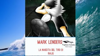 MARK LENDERS LA VERA STORIA DEL TIRO DI RAIJU~HOLLY E BENJI FT CAPTAIN TSUBASA