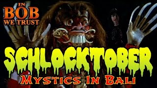 "In Bob We Trust - SCHLOCKTOBER: ""MYSTICS IN BALI"""