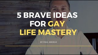 5 Brave Ideas For Gay Life Mastery