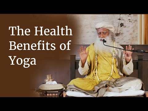 The Health Benefits of Yoga - How Yoga Helps You Stay Healthy | Sadhguru