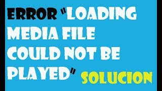 Error Loading Media File Could Not be Played en Windows 10/8/7 I SOLUCIÓN 2019