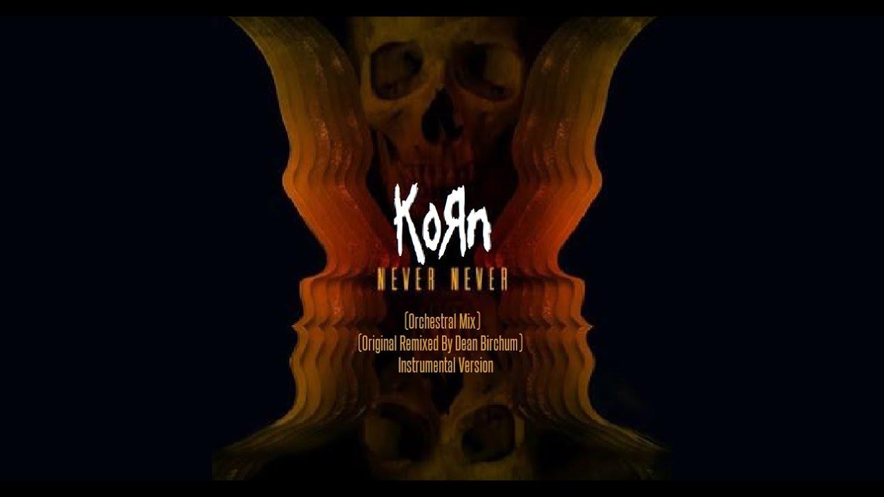 korn never never orchestral mix original remixed by dean birchum instrumental 2014 youtube. Black Bedroom Furniture Sets. Home Design Ideas