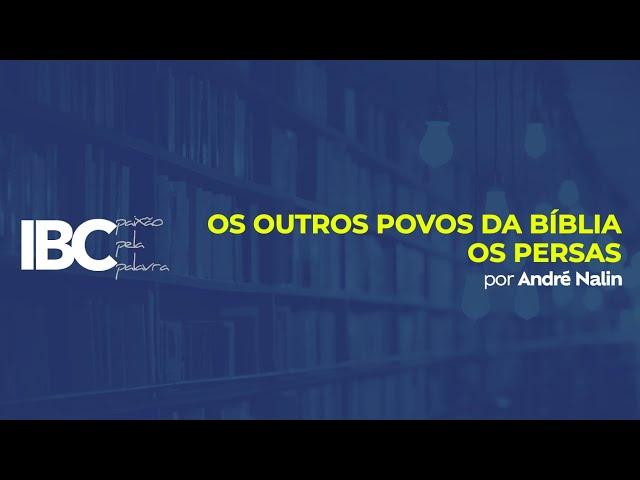IBC // Os Outros povos da Bíblia - Os Persas // Aula 05