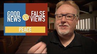 Good News and False Views - Peace