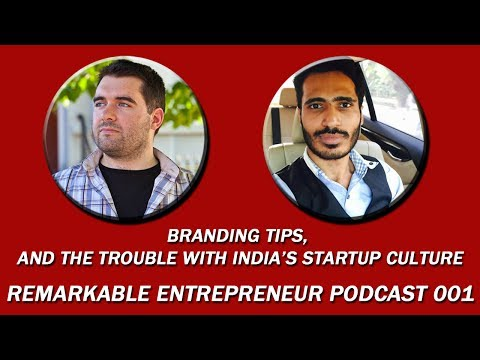 Branding Tips, and the trouble with India's Startup Culture - Remarkable Entrepreneur Podcast 001