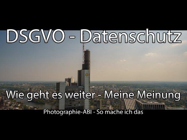 DSGVO und die Folgen für Fotografen - Keine Rechtsauskunft nur meine Meinung