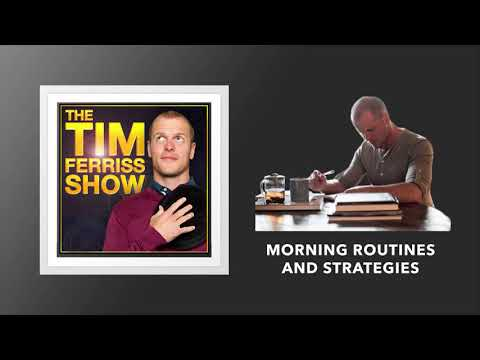 Morning Routines and Strategies | The Tim Ferriss Show (Podcast)