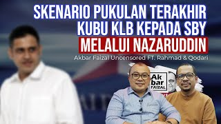 SKENARIO PUKULAN TERAKHIR KUBU KLB KEPADA SBY MELALUI NAZARUDDIN | AFU FT. RAHMAD & QODARI