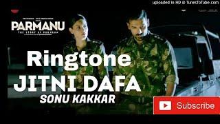 Jitni Dafa | Sonu Kakkar |PARMANU new Ringtone 2018