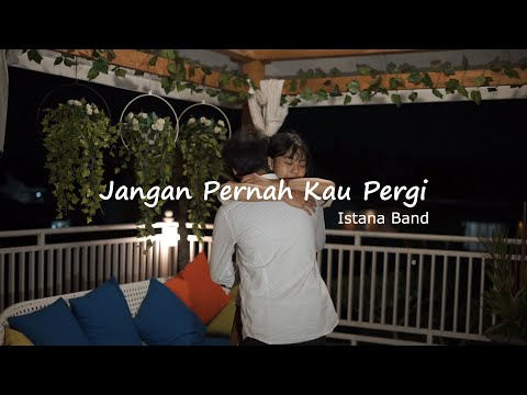 JANGAN PERNAH KAU PERGI - Istana Band