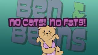 No Cats! No Fats! [Ben and Beans] feat. LoeryPotpie + Eieproduksies