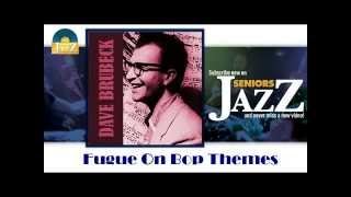 Dave Brubeck - Fugue On Bop Themes (HD) Officiel Seniors Jazz