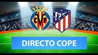 (SOLO AUDIO) Directo del Villarreal 0-2 Atlético de Madrid en Tiempo de Juego COPE