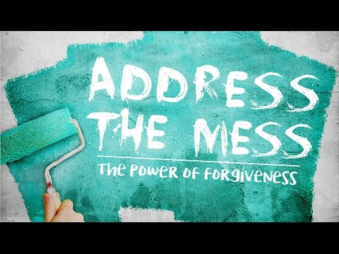 Address the Mess: Forgiving Others Jan 22 2017