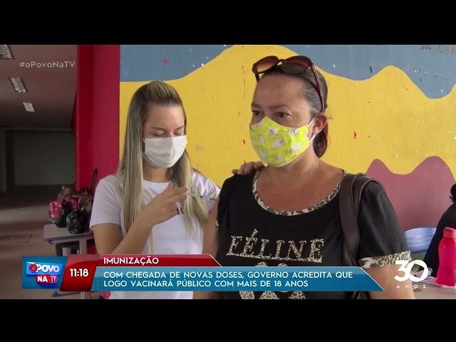 Com chegada de novas doses, Governo acredita que logo vacinará público com 18+ - O Povo na TV