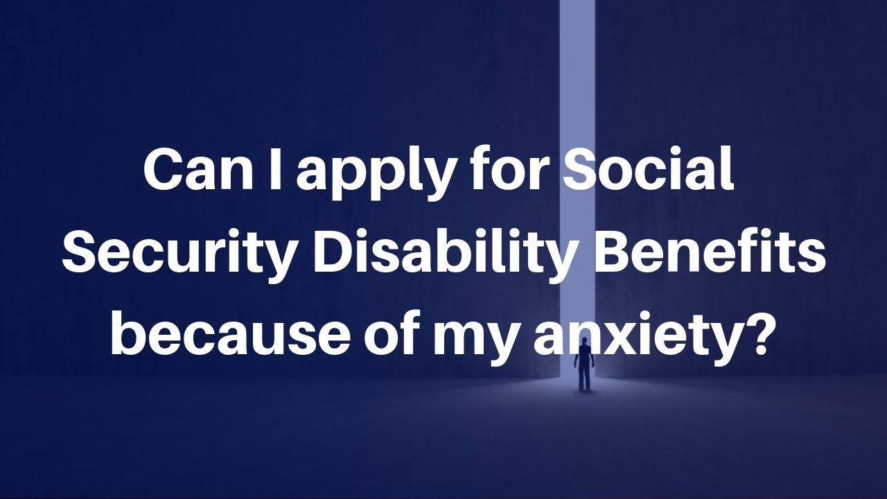 Can I apply for Social Security Disability Benefits because