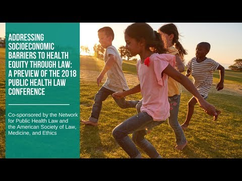 Addressing Socioeconomic Barriers To Health Equity Through Law: A Preview Of PHLC2018