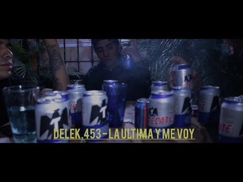 DELEK.453 - LA ULTIMA Y ME VOY (Video Oficial)