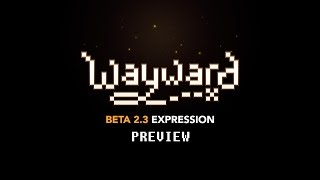Wayward Beta 2.3 Preview - Now Available!