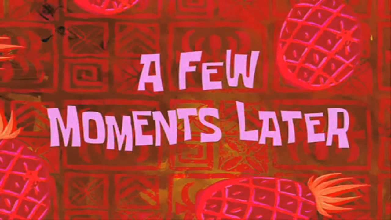 A FEW MOMENTS LATER (HD) Spongebob Time cards + DOWNLOAD - YouTube