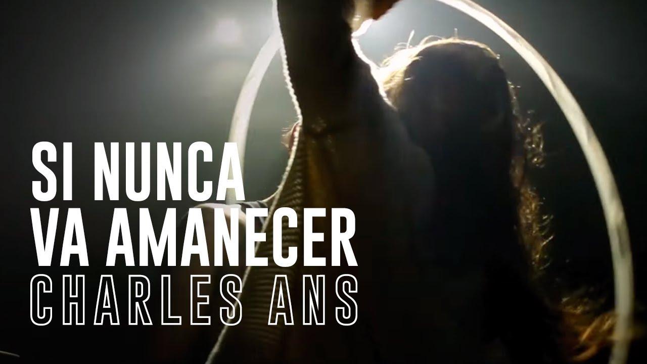 CHARLES ANS - SI NUNCA VA AMANECER / 'Por los martes que me diste'.