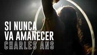 """CHARLES ANS - SI NUNCA VA AMANECER / """"Por los martes que me diste""""."""