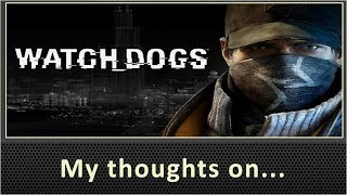 My Thoughts On Watch Dogs (2014)