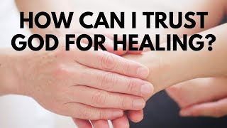 How Can I Trust God for Healing?