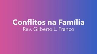 Classe Família: Lidando com conflitos | Rev. Gilberto